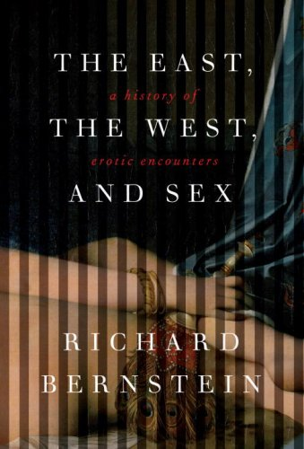 9780375414091: The East, the West, and Sex: A History of Erotic Encounters