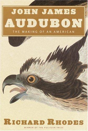 John James Audubon: The Making of an American: Rhodes, Richard