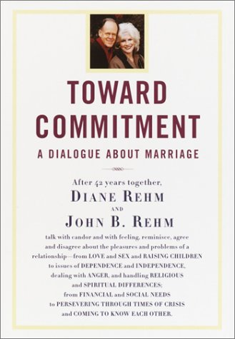 Toward Commitment: A Dialogue about Marriage: Rehm, Diane, and Rehm, John B.