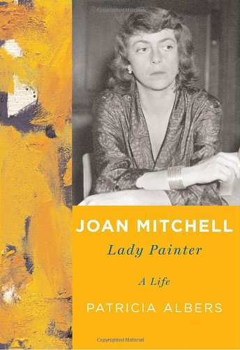 Joan Mitchell: Lady Painter: A Life (Signed First Edition): Patricia Albers