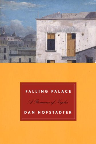 Falling Palace: A Romance of Naples (Signed First Edition): Hofstadter, Dan