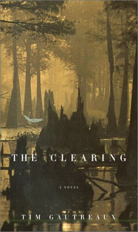The Clearing (Signed First Edition): Tim Gautreaux