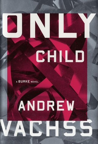 Only Child: A Burke Novel (Burke Novels): Vachss, Andrew