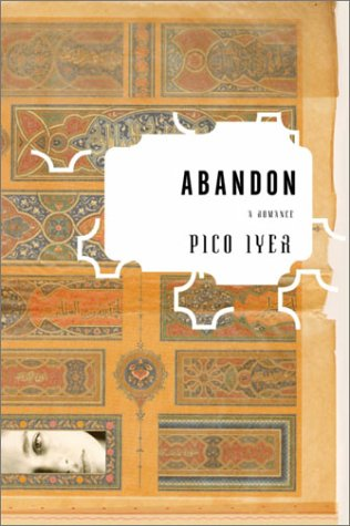 Abandon: A Romance (Signed First Edition): Pico Iyer
