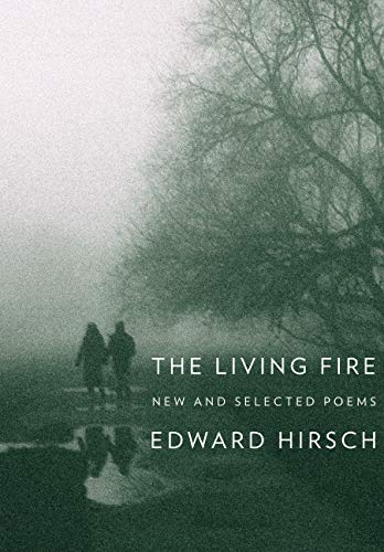 The Living Fire: New and Selected Poems (Signed First Edition ): Edward Hirsch