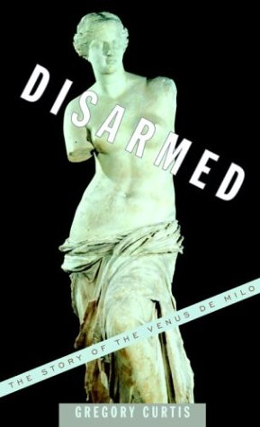 Disarmed: The Story of the Venus De Milo: Curtis, Gregory