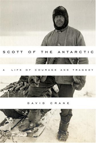 Scott of the Antarctic: A Life of Courage and Tragedy (0375415270) by Crane, David