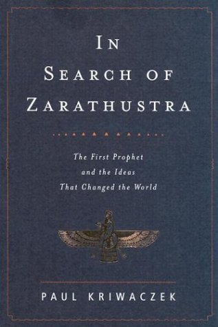 9780375415289: In Search of Zarathustra: The First Prophet and the Ideas That Changed the World