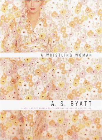 A Whistling Woman (Signed First Edition): Byatt, A. S.