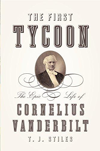 The First Tycoon: The Epic Life of Cornelius Vanderbilt (Hardcover): T.J. Stiles