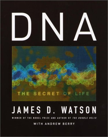 DNA: The Secret of Life. (Signed by James Watson.): WATSON, James D. & Andrew BERRY: