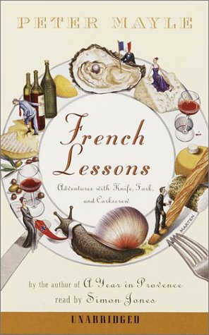 French Lessons: Adventures with Knife, Fork, and Corkscrew (0375418857) by Mayle, Peter