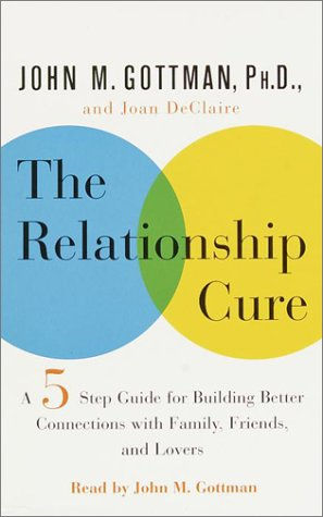 The Relationship Cure: A Five-Step Guide for Building Better Connections with Family, Friends, and ...
