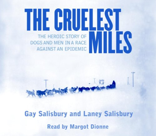 9780375419393: The Cruelest Miles: The Heroic Story of Dogs and Men in a Race Against an Epidemic
