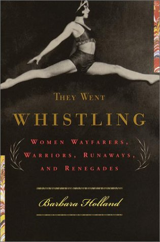 9780375420559: They Went Whistling : Women Wayfarers, Warriors, Runaways, and Renegades
