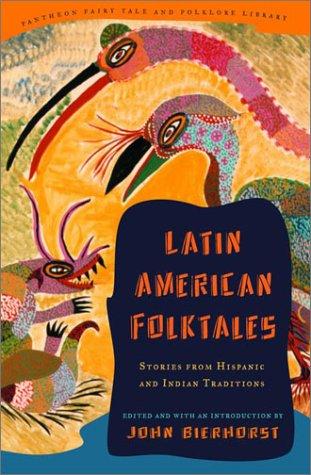 LATIN AMERICAN FOLKTALES: EDITED BY: JOHN BIERHORST