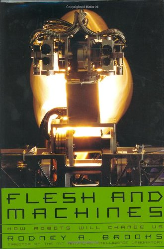 FLESH AND MACHINES: How Robots Will Change Us: BROOKS, Rodney A.