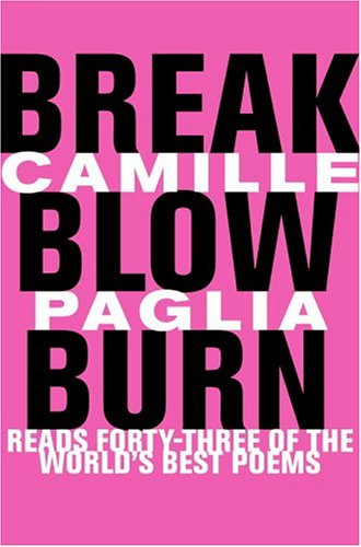 9780375420849: Break, Blow, Burn: Camille Paglia Reads Forty-three of the World's Best Poems