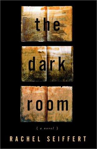 The Dark Room: A Novel: Seiffert, Rachel