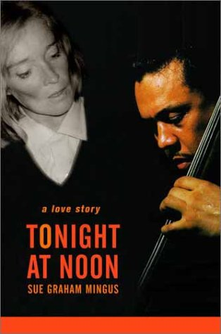Tonight At Noon: A Love Story (SIGNED): Mingus, Sue Graham