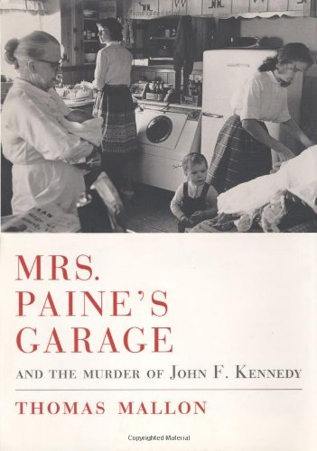 Mrs. Paine's Garage: And the Murder of John F. Kennedy (0375421173) by Mallon, Thomas