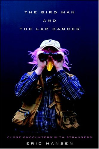 The Bird Man and the Lap Dancer: Close Encounters with Strangers (Signed First Edition): Eric ...