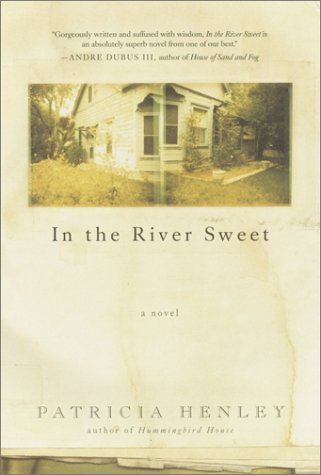 In the River Sweet : A Novel: Henley, Patricia