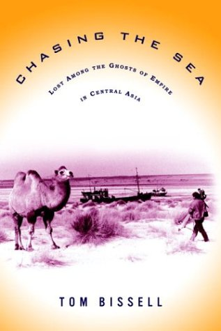 9780375421303: Chasing the Sea: Lost Among the Ghosts of Empire in Central Asia