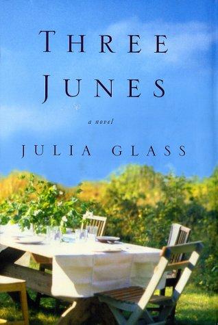 Three Junes ***SIGNED***: Julia Glass