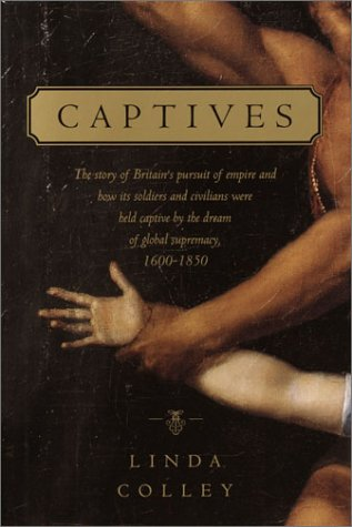 9780375421525: Captives: The story of Britain's pursuit of empire and how its soldiers and civilians were held captive by the dream of global supremacy