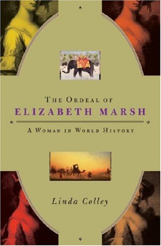 The Ordeal of Elizabeth Marsh: A Woman in World History (signed by the author): Linda Colley