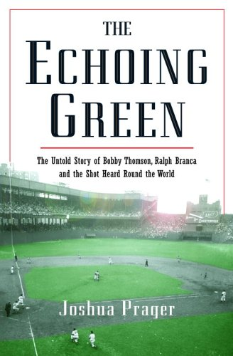 The Echoing Green : The Untold Story of Bobby Thomson, Ralph Branca and the Shot Heard Round the ...