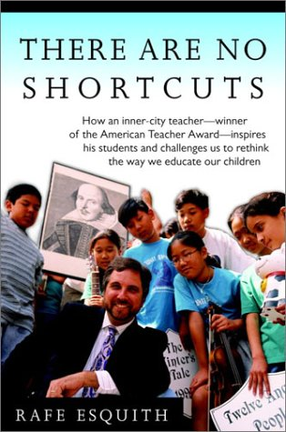 9780375422027: There Are No Shortcuts: How an inner-city teacher-winner of the American Teacher Award-inspires his students and challenges us to rethink the way we educate our children