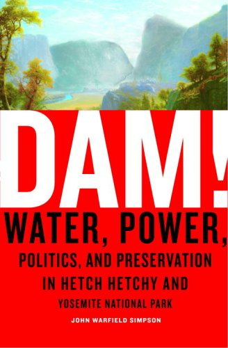 Dam!: Water, Power, Politics, and Preservation in: John W. Simpson