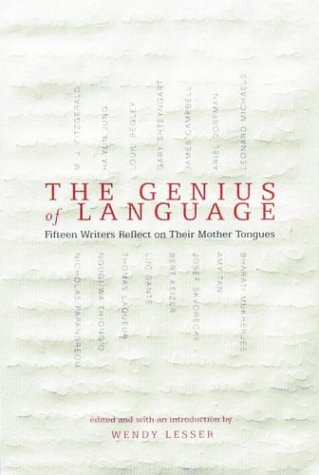 The Genius of Language: Fifteen Writers Reflect: Lesser, Wendy (Editor)