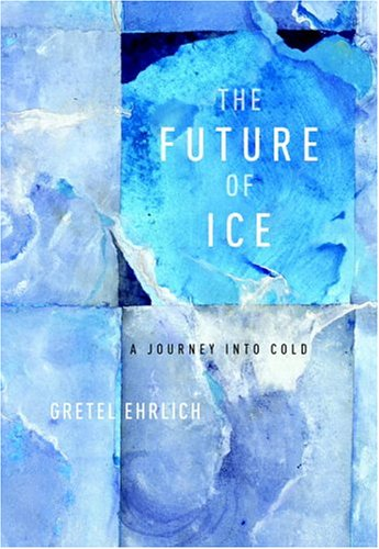 9780375422515: The Future of Ice: A Journey into Cold