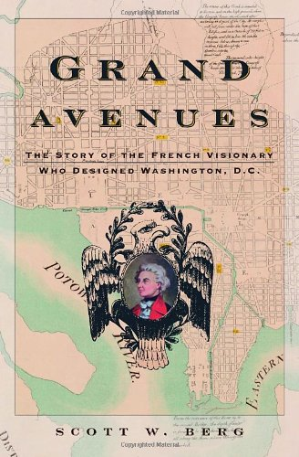 9780375422805: Grand Avenues: The Story of the French Visionary Who Designed Washington, D.C.