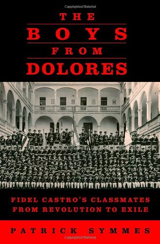 9780375422836: The Boys from Dolores: Fidel Castro's Classmates from Revolution to Exile