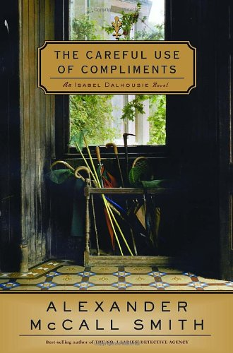 9780375423017: The Careful Use of Compliments: An Isabel Dalhousie Novel