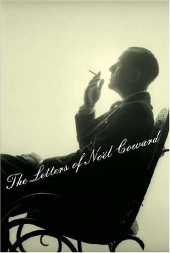 The Letters of Noel Coward: Noel Coward