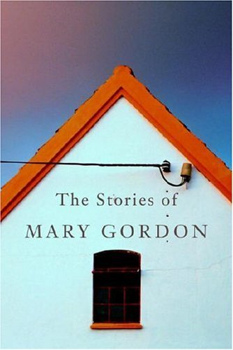 9780375423161: The Stories of Mary Gordon