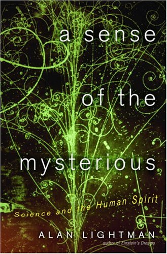A Sense of the Mysterious: Science and the Human Spirit (Signed First Edition): Alan Lightman