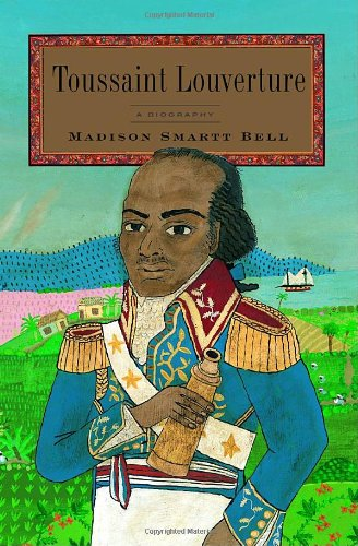 Toussaint Louverture: A Biography (Signed First Edition): Madison Smart Bell