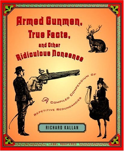 9780375423529: Armed Gunmen, True Facts, and Other Ridiculous Nonsense: A Compiled Compendium of Repetitive Redundancies