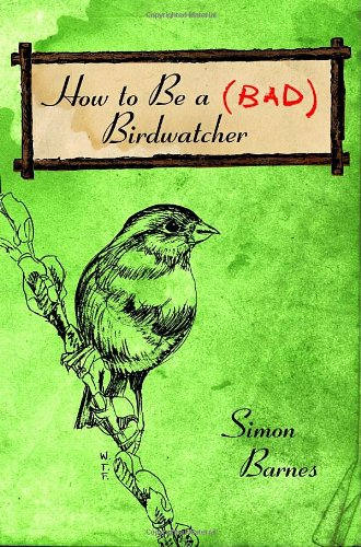 How to Be a (Bad) Birdwatcher (0375423559) by Simon Barnes