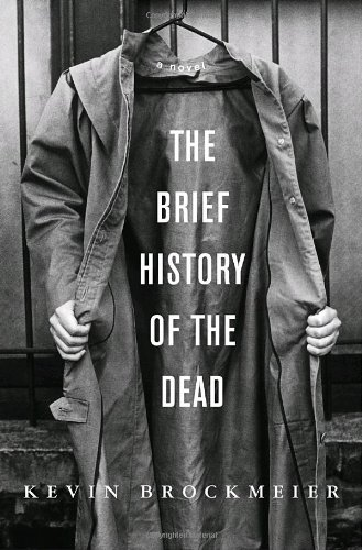 The Brief History of the Dead : A Novel: Brockmeier, Kevin - SIGNED FIRST PRINTING