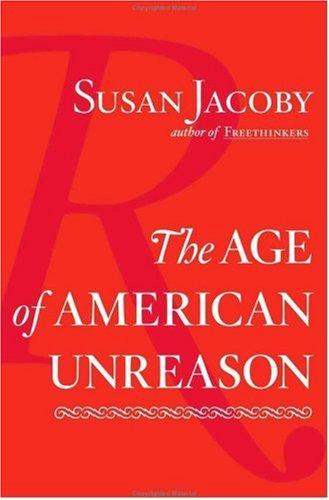 9780375423741: The Age of American Unreason