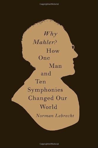 9780375423819: Why Mahler?: How One Man and Ten Symphonies Changed Our World