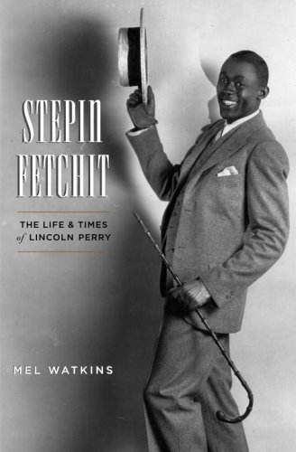 Stepin Fetchit: The Life and Times of Lincoln Perry: Watkins, Mel
