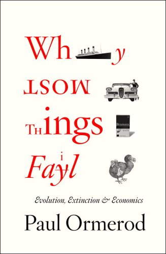 9780375424052: Why Most Things Fail: Evolution, Extinction and Economics